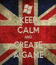 KEEP CALM AND CREATE A GAME - Personalised Tea Towel: Premium