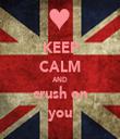 KEEP CALM AND crush on you - Personalised Tea Towel: Premium
