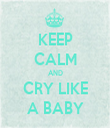 KEEP CALM AND CRY LIKE A BABY - Personalised Tea Towel: Premium