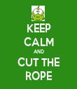 KEEP CALM AND CUT THE ROPE - Personalised Tea Towel: Premium