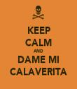 KEEP CALM AND DAME MI CALAVERITA - Personalised Tea Towel: Premium