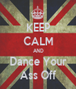 KEEP CALM AND Dance Your Ass Off - Personalised Tea Towel: Premium