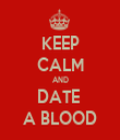 KEEP CALM AND DATE  A BLOOD - Personalised Tea Towel: Premium
