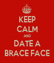 KEEP CALM AND DATE A BRACE FACE - Personalised Tea Towel: Premium