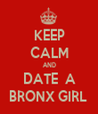 KEEP CALM AND DATE  A BRONX GIRL  - Personalised Tea Towel: Premium