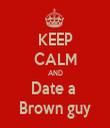 KEEP CALM AND Date a  Brown guy - Personalised Tea Towel: Premium
