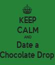 KEEP CALM AND Date a Chocolate Drop  - Personalised Tea Towel: Premium