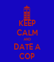 KEEP CALM AND DATE A COP - Personalised Tea Towel: Premium