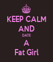 KEEP CALM AND DATE A Fat Girl - Personalised Tea Towel: Premium