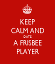KEEP CALM AND DATE A FRISBEE PLAYER - Personalised Tea Towel: Premium