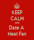 KEEP CALM AND Date A  Heat Fan - Personalised Tea Towel: Premium