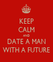 KEEP CALM AND DATE A MAN WITH A FUTURE - Personalised Tea Towel: Premium