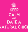 KEEP CALM AND DATE A NATURAL CHICK - Personalised Tea Towel: Premium