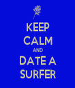 KEEP CALM AND DATE A SURFER - Personalised Tea Towel: Premium