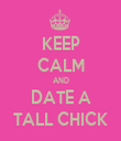 KEEP CALM AND DATE A TALL CHICK - Personalised Tea Towel: Premium