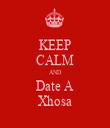 KEEP CALM AND Date A Xhosa - Personalised Tea Towel: Premium