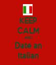 KEEP CALM AND Date an Italian - Personalised Tea Towel: Premium