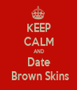 KEEP CALM AND Date  Brown Skins - Personalised Tea Towel: Premium