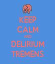 KEEP CALM AND DELIRIUM TREMENS - Personalised Tea Towel: Premium