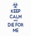 KEEP CALM AND DIE FOR ME - Personalised Tea Towel: Premium