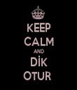 KEEP CALM AND DİK OTUR  - Personalised Tea Towel: Premium