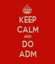 KEEP CALM AND DO ADM - Personalised Tea Towel: Premium