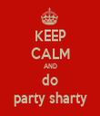 KEEP CALM AND do party sharty - Personalised Tea Towel: Premium