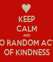 KEEP CALM AND DO RANDOM ACTS OF KINDNESS - Personalised Tea Towel: Premium