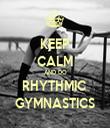 KEEP CALM AND DO RHYTHMIC  GYMNASTICS - Personalised Tea Towel: Premium
