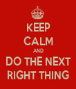 KEEP CALM AND DO THE NEXT RIGHT THING - Personalised Tea Towel: Premium