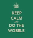 KEEP CALM AND DO THE WOBBLE - Personalised Tea Towel: Premium