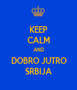 KEEP CALM AND DOBRO JUTRO SRBIJA - Personalised Tea Towel: Premium