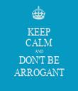 KEEP CALM AND DON'T BE ARROGANT - Personalised Tea Towel: Premium