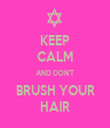 KEEP CALM AND DON'T BRUSH YOUR HAIR - Personalised Tea Towel: Premium