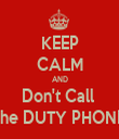 KEEP CALM AND Don't Call  the DUTY PHONE - Personalised Tea Towel: Premium