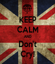 KEEP CALM AND Don't Cry! - Personalised Tea Towel: Premium
