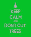 KEEP CALM AND DON't CUT  TREES  - Personalised Tea Towel: Premium