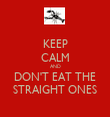 KEEP CALM AND DON'T EAT THE STRAIGHT ONES - Personalised Tea Towel: Premium