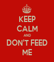 KEEP CALM AND DON'T FEED ME - Personalised Tea Towel: Premium