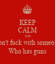 KEEP CALM AND Don't fuck with someone Who has guns - Personalised Tea Towel: Premium