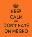 KEEP CALM AND DON'T HATE ON ME BRO - Personalised Tea Towel: Premium