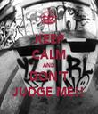 KEEP CALM AND DON'T JUDGE ME!! - Personalised Tea Towel: Premium