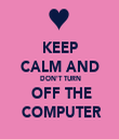 KEEP CALM AND  DON'T TURN  OFF THE  COMPUTER - Personalised Tea Towel: Premium