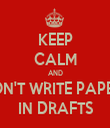 KEEP CALM AND DON'T WRITE PAPERS IN DRAFTS - Personalised Tea Towel: Premium