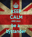 KEEP CALM AND dont  be a  bystander - Personalised Tea Towel: Premium