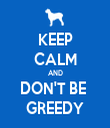 KEEP CALM AND DON'T BE  GREEDY - Personalised Tea Towel: Premium