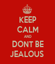 KEEP CALM AND DONT BE JEALOUS  - Personalised Tea Towel: Premium