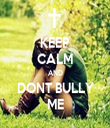 KEEP CALM AND DONT BULLY ME - Personalised Tea Towel: Premium