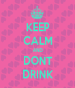 KEEP CALM AND DONT DRINK - Personalised Tea Towel: Premium