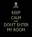 KEEP CALM AND DON'T ENTER MY ROOM - Personalised Tea Towel: Premium